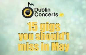 15 gigs you shouldn't miss in May