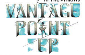 "In The Willows ""Vantage Point"" EP – Review"