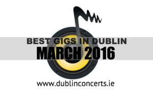 Dublin Concerts' Top March Gigs