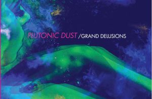 Grand Delusions Album By Plutonic Dust – Review