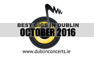 The Best Gigs In October | Dublin Concerts