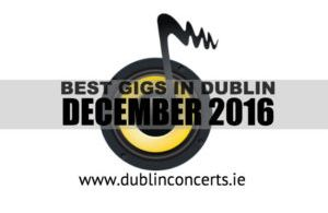 Dublin Concerts' December Gig Recommendations
