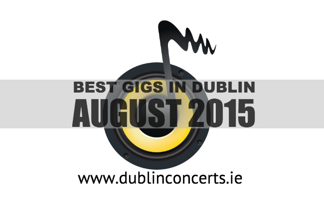 Best gigs in Dublin August 2015