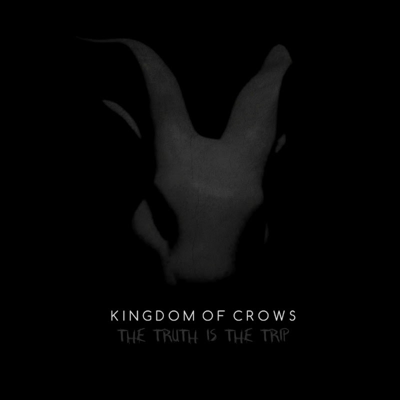 Kingdom of Crows - The Truth Is The Trip - Review