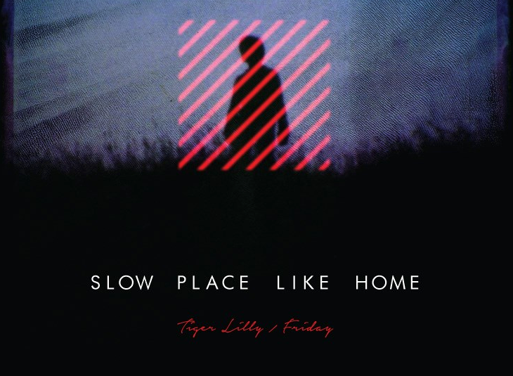'Friday' & 'Tiget Lilly' - Slow Place Like Home