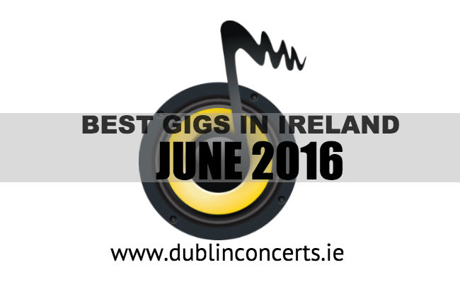 The Best Irish Gigs In June 2016